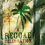 Best Reggae Cds - A Reggae Celebration: Let Your Yeah Be Yeahy Review
