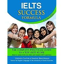 IELTS Success Formula General: The Complete Practical Guide to a Top IELTS Score