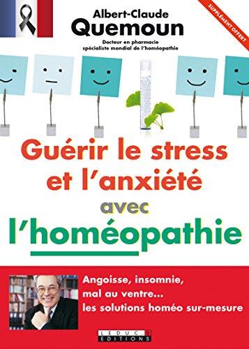 Gurir le stress et l'anxit avec l'homopathie - Extrait offert: Angoisse, insomnie, mal au ventre... Les solutions homo sur-mesure