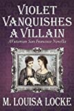 Front cover for the book Violet Vanquishes a Villain by M. Louisa Locke