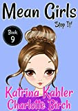 #5: MEAN GIRLS - Book 9 - Stop It!:: Books for Girls aged 9-12