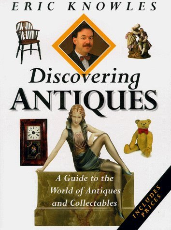 Discovering Antiques: A Guide to the World of Antiques and Collectables by Eric Knowles (1999-11-12)