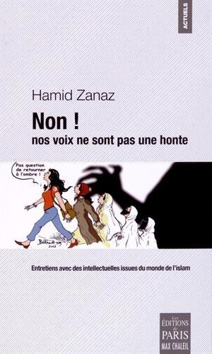 Non ! nos voix ne sont pas une honte : Entretiens avec des intellectuelles issues du monde de l'islam