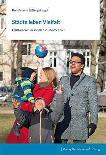 Städte leben Vielfalt: Fallstudien zum sozialen Zusammenhalt