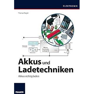 Akkus und Ladetechniken: Das Praxisbuch für alle Akkutypen, Ladegeräte und Ladeverfahren