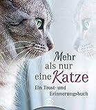 Mehr als nur eine Katze: Ein Trost- und Erinnerungsbuch -