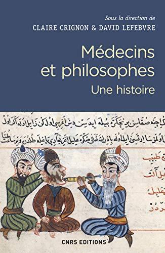 Médecins et philosophes. Une histoire par Claire Crignon, David Lefebvre, Collectif