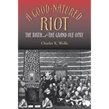 A Good-Natured Riot: The Birth of the Grand OLE Opry (Co-Published with the Country Music Foundation Press)