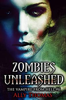 Zombies Unleashed (The Vampire from Hell Part 6) by [Thomas, Ally]