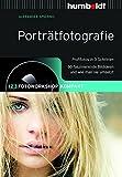 Porträtfotografie: 1,2,3 Fotoworkshop kompakt. Profifotos in 3 Schritten. 66 faszinierende Bildideen und wie man sie umsetzt: 1,2,3 Fotoworkshop ... ... man sie umsetzt (humboldt - Freizeit & Hobby) - Alexander Spiering