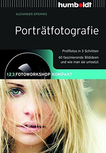 Porträtfotografie: 1,2,3 Fotoworkshop kompakt. Profifotos in 3 Schritten. 66 faszinierende Bildideen und wie man sie umsetzt: 1,2,3 Fotoworkshop ... ... man sie umsetzt (humboldt - Freizeit & Hobby) (Studiofotografie-ausrüstung)