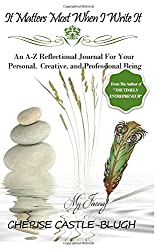 It Matters Most When I Write It: An A-Z Journal For Your Personal, Creative and Professional Being
