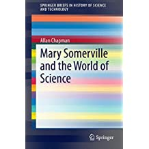 Mary Somerville and the World of Science (SpringerBriefs in History of Science and Technology)
