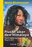 Flucht über den Himalaya: Tibets Kinder auf dem Weg ins Exil - Maria Blumencron