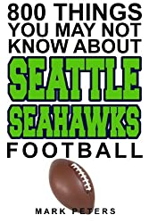 800 Things You May Not Know About The Seattle Seahawks (English Edition)