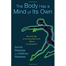 The Body Has a Mind of Its Own: How Body Maps in Your Brain Help You Do (Almost) Everything Better by Sandra Blakeslee (2007-09-11)