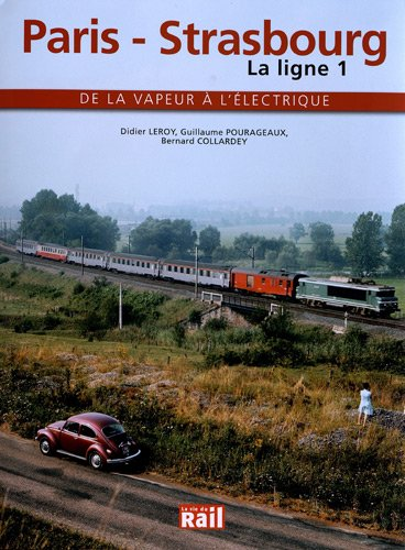 Paris-Strasbourg La ligne 1 : De la vapeur à l'électrique par Didier Leroy