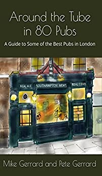 Around the Tube in 80 Pubs: A Guide to Some of the Best Pubs in London by [Gerrard, Mike, Gerrard, Pete]