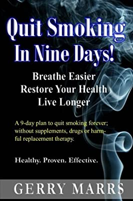 Quit Smoking in Nine Days: Breathe Easier, Restore Your Health, Live Longer from CreateSpace Independent Publishing Platform