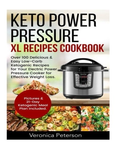 Keto Power Pressure XL Recipes Cookbook: Over 100 Delicious & Easy Low-Carb Ketogenic Recipes for Your Electric Power Pressure Cooker for Effective ... & 21-Day Ketogenic Meal Plan Included -