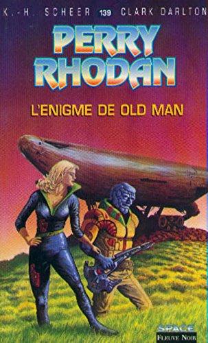 Perry Rhodan, tome 139 : L'Enigme de Old Man