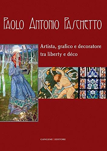 Paolo Antonio Paschetto: Artista, grafico e decoratore tra liberty e déco