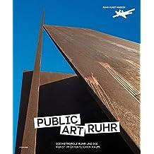 Public Art Ruhr: Die Metropole Ruhr und die Kunst im öffentlichen Raum