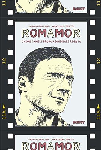 RomAmoR: o come Daniele provò a diventare regista di [Apolloni, Marco, Arpetti, Jonathan]