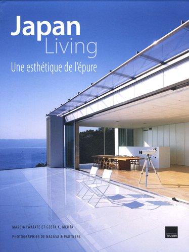 JAPAN LIVING UNE ESTHETIQUE DE L'EPURE par Marcia Iwatate, Geeta K. Mehta, Collectif
