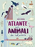 L'atlante degli animali da colorare. Ediz. illustrata