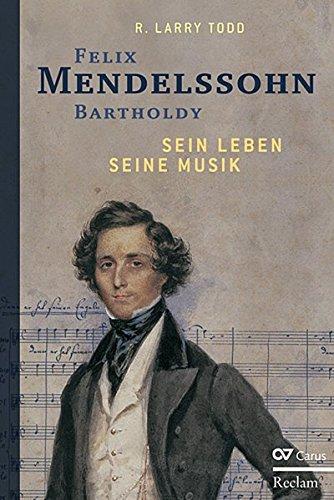 Felix Mendelssohn Bartholdy: Sein Leben - Seine Musik