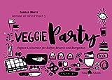 Gemüse ist mein Fleisch 3 – Veggieparty: Vegane Leckereien für Buffet, Brunch und Biergarten