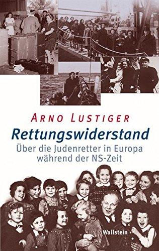 Rettungswiderstand: Über die Judenretter in Europa während der NS-Zeit