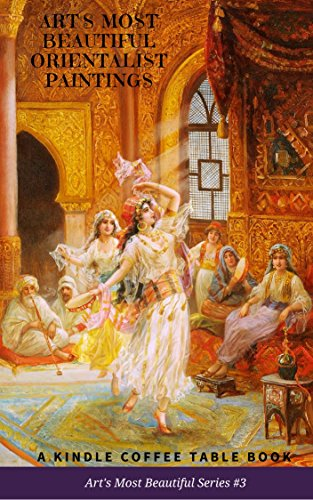 Arts Most Beautiful Orientalist Paintings A Kindle Coffee