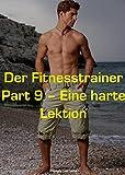 Der Fitnesstrainer - Part 9 - Eine harte Lektion (German Edition)