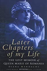 Later Chapters of My Life: Lost Memoir of Queen Marie of Romania