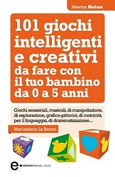 101 giochi intelligenti e creativi da fare con il tuo bambino (eNewton Manuali e Guide) di [Banca, Mariaelena La]