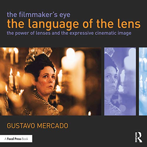 The Filmmaker's Eye: The Language of the Lens: The Power of Lenses and the Expressive Cinematic Image (English Edition)