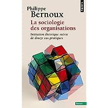 La Sociologie des organisations. Initiation théorique suivie de douze cas pratiques