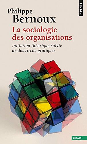 La Sociologie des organisations. Initiation thorique suivie de douze cas pratiques