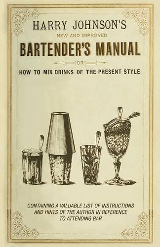 New and Improved Bartender's Manual: Or How to Mix Drinks of the Present Style por Harry Johnson