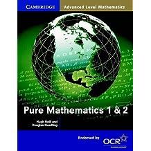 Pure Mathematics 1 and 2 (Cambridge Advanced Level Mathematics) by Hugh Neill (8-May-2000) Paperback