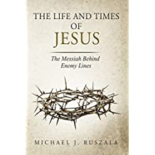 The Life and Times of Jesus: The Messiah Behind Enemy Lines (Part II) (English Edition)