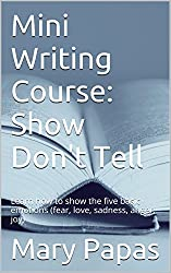 Mini Writing Course: Show Don't Tell: Learn how to show the five basic emotions (fear, love, sadness, anger, joy)