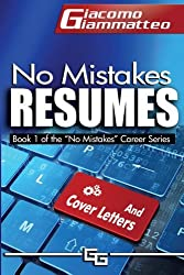 No Mistakes Resumes: How To Write A Resume That Will Get You The Interview: Volume 1 (No Mistakes Careers)