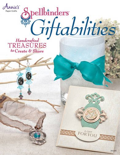 Spellbinders Giftabilities: Handcrafted Treasures to Create & Share (Annie's Attic: Paper Crafts)