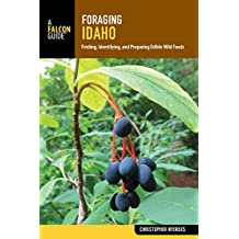 Foraging Idaho: Finding, Identifying, and Preparing Edible Wild Foods (Foraging Series)
