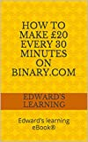 Profit £20 every 30 min. on Binary.com – how to: Edward's learning eBook®