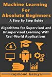 #2: Machine Learning For Beginners  A Step by Step Guide: Algorithms For Supervised And Unsupervised Learning With Real World Applications
