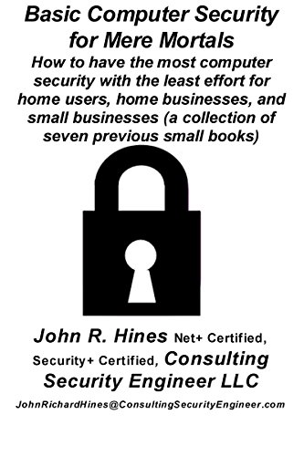 Basic Computer Security for Mere Mortals: How to have the most computer security with the least effort when you don't have quick access to a computer security professional (English Edition) por John R. Hines